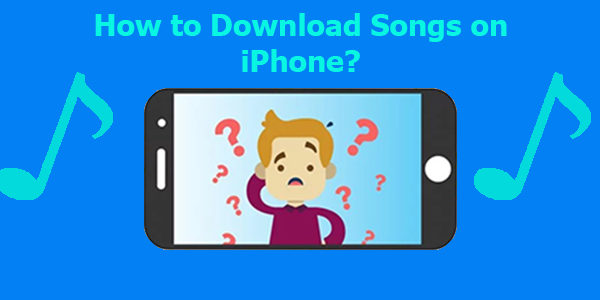 How to Download Songs on iPhone for Free? (Without Jailbreak)